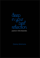 Deep in Your Best Reflection by Danny Simmons